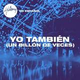 Yo Tambien (Un Billon De Veces) (So Will I (100 Billion X))