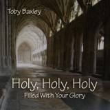 Holy Holy Holy (Filled With Your Glory)