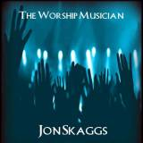 The Worship Musician: Basics And Core Essentials