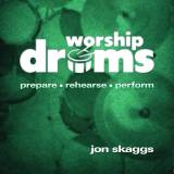 Worship Drums: Prepare Rehearse Perform