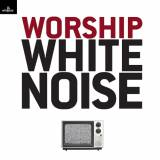 Worship White Noise