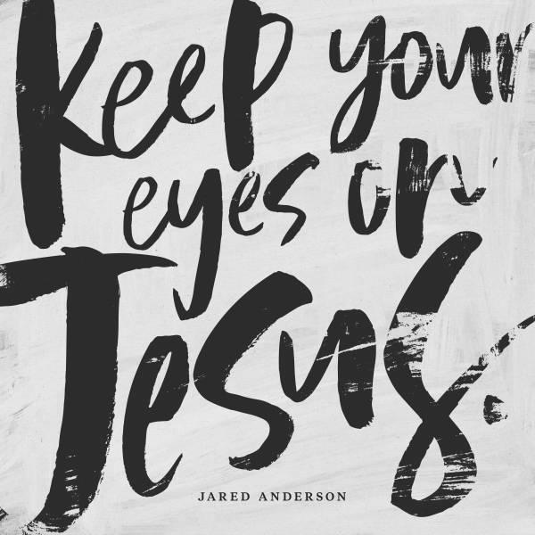 Keep Your Eyes On Jesus - Single