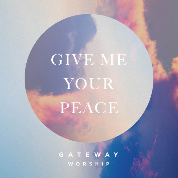 Give Me Your Peace - Single
