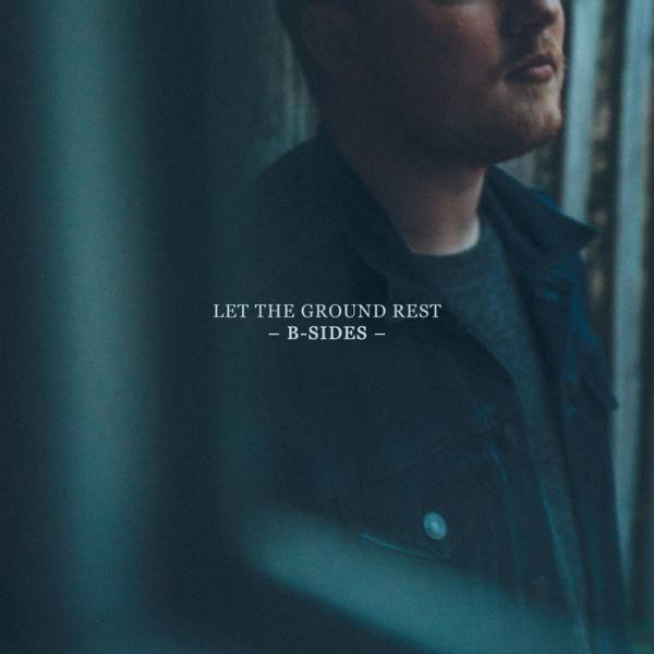 Let The Ground Rest B- Sides
