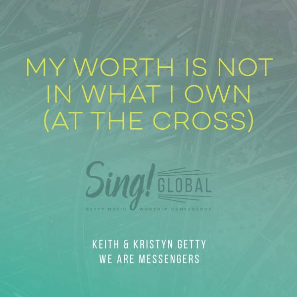 My Worth Is Not In What I Own (At the Cross)