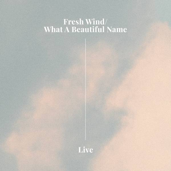 Fresh Wind / What A Beautiful Name