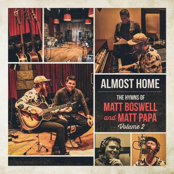 Almost Home - The Hymns Of Matt Boswell And Matt Papa Vol 2