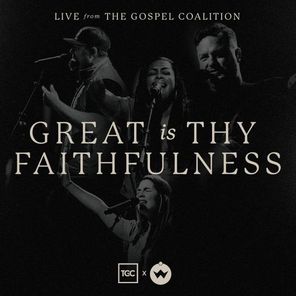 Great Is Thy Faithfulness: Live From The Gospel Coalition