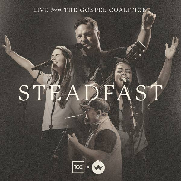Steadfast: Live From The Gospel Coalition