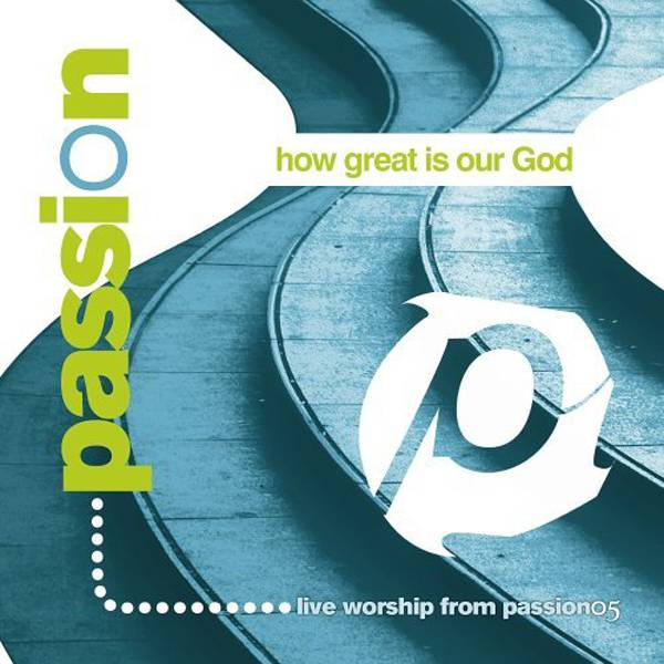 Passion: How Great Is Our God