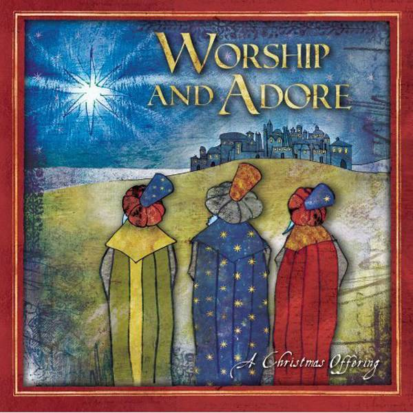 Worship And Adore: A Christmas Offering