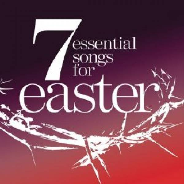 Seven Essential Songs For Easter