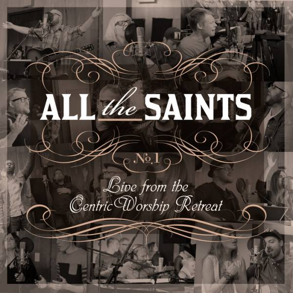 All The Saints: Live from the CentricWorship Retreat No. 1