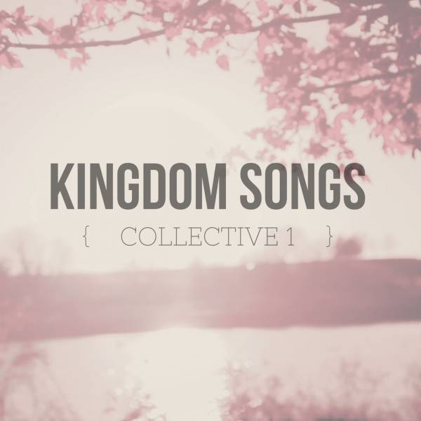 Kingdom Songs: Collective 1
