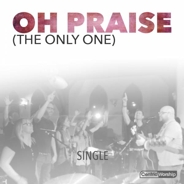Oh Praise (The Only One)