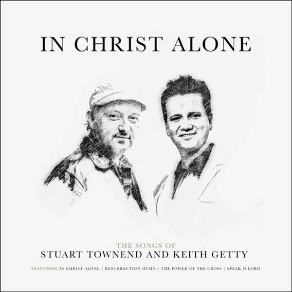 In Christ Alone: Songs Of Stuart Townend & Keith Getty