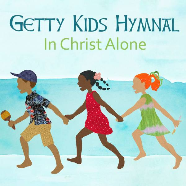 Getty Kids Hymnal In Christ Alone