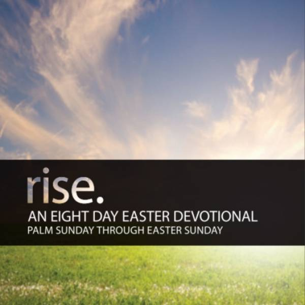 Rise: An Eight Day Easter Devotional