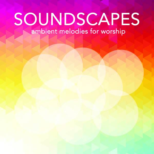 Soundscapes: Ambient Melodies For Worship Vol. 1