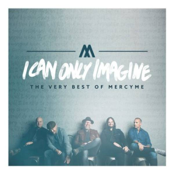 I Can Only Imagine - The Very Best Of Mercy Me