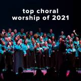 Top 100 Choral Worship Songs of 2021