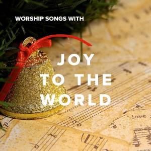 Worship Songs With Joy To The World