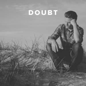 Worship Songs about Doubt