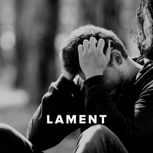 Worship Songs and Hymns about Lament