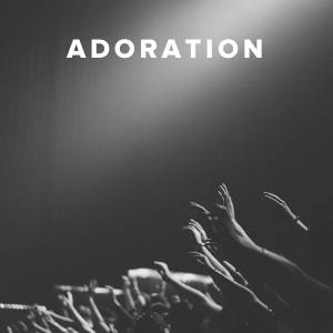 Worship Songs & Hymns about Adoration
