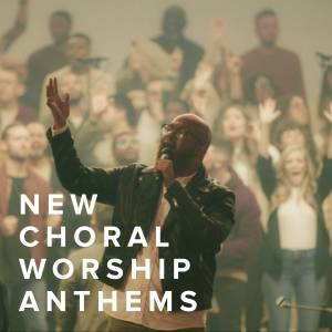New Choral Worship Anthems Just Added