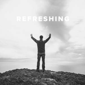 Worship Songs about Refreshing