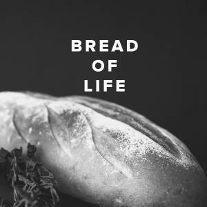 Worship Songs about the Bread of Life