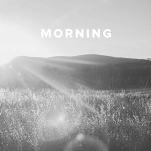 Worship Songs about the Morning
