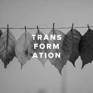 Worship Songs about Transformation