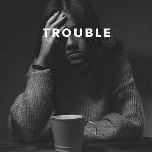 Worship Songs about Trouble