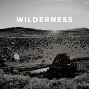 Worship Songs about Wilderness