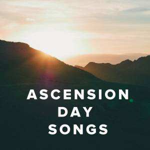 Worship Songs, Hymns & Music for Ascension Day