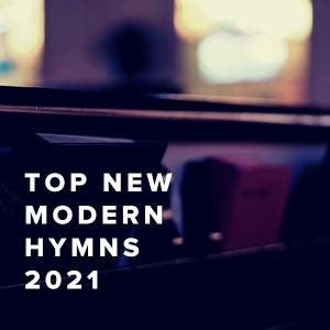 Top New Modern Hymns Of 2021