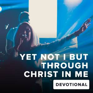 Yet Not I But Through Christ In Me Devotional