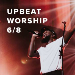Sheet Music, chords, & multitracks for Upbeat Worship Songs in 6/8