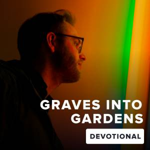 Sheet Music, chords, & multitracks for Graves Into Gardens Devotional