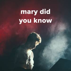 """Popular Versions of """"Mary Did You Know"""""""