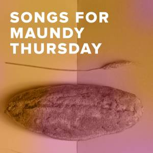 Worship Songs & Hymns for Maundy Thursday