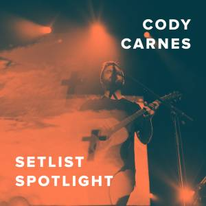Setlist Spotlight with Cody Carnes