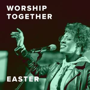 Featured Easter Worship Songs from Worship Together
