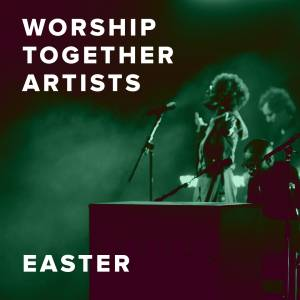 The Best Easter Worship Songs from Worship Together Artists