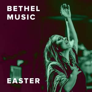 The Best Easter Worship Songs from Bethel Music