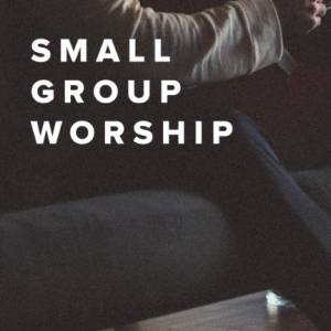 Sheet Music, chords, & multitracks for Small Group Worship Songs