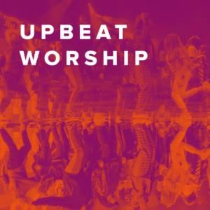 Sheet Music, chords, & multitracks for The Best Upbeat Worship Songs