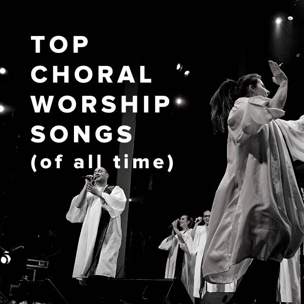 Sheet Music, Chords, & Multitracks for Top Choral Worship Songs of All Time